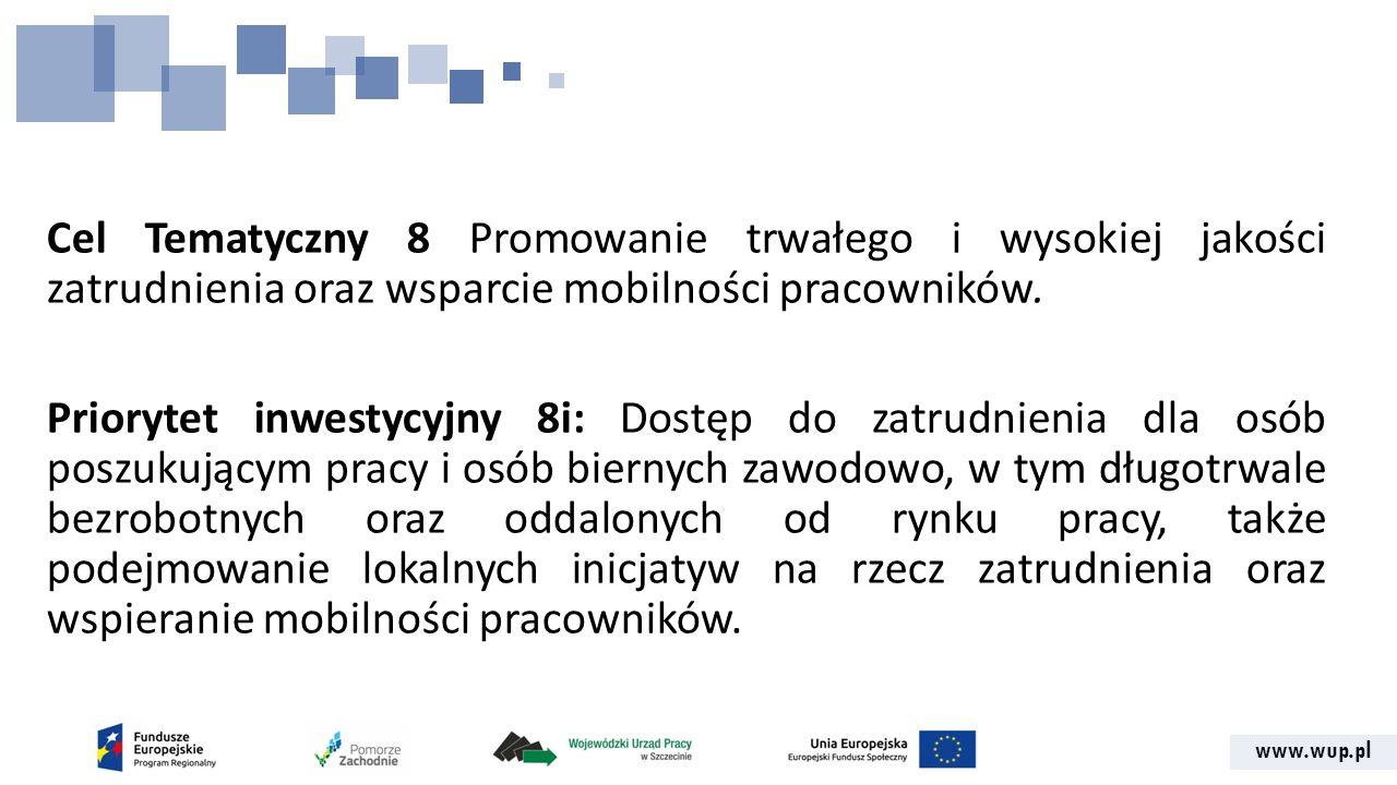 www.wup.pl Cel Tematyczny 8 Promowanie trwałego i wysokiej jakości zatrudnienia oraz wsparcie mobilności pracowników.