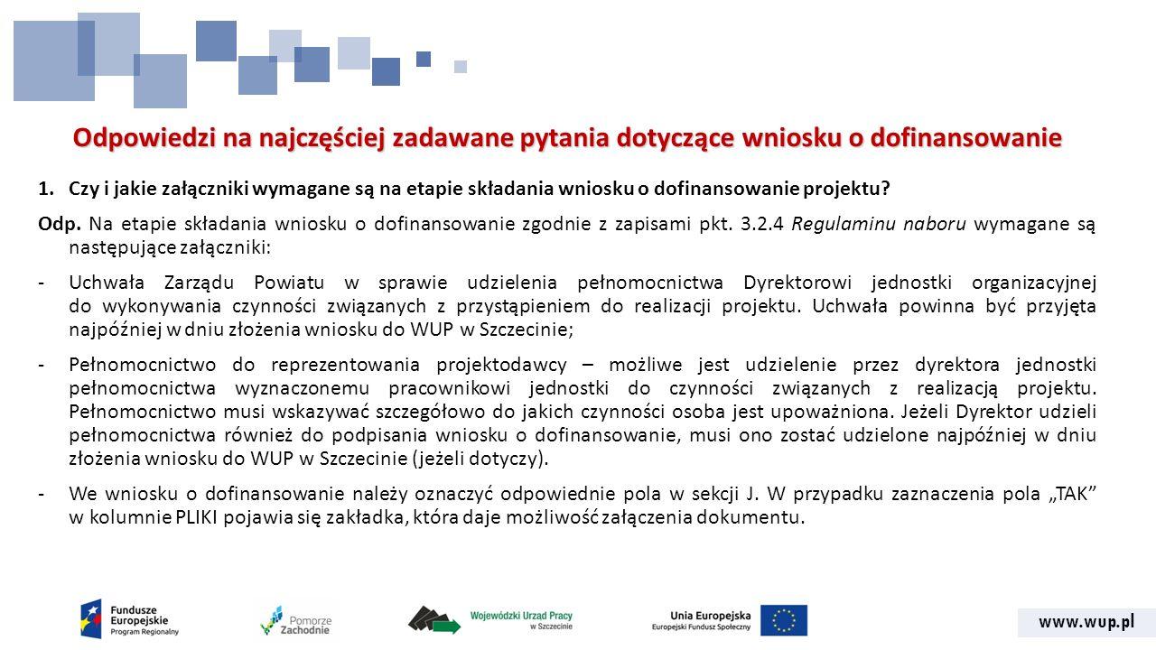 www.wup.pl Odpowiedzi na najczęściej zadawane pytania dotyczące wniosku o dofinansowanie 1.Czy i jakie załączniki wymagane są na etapie składania wniosku o dofinansowanie projektu.