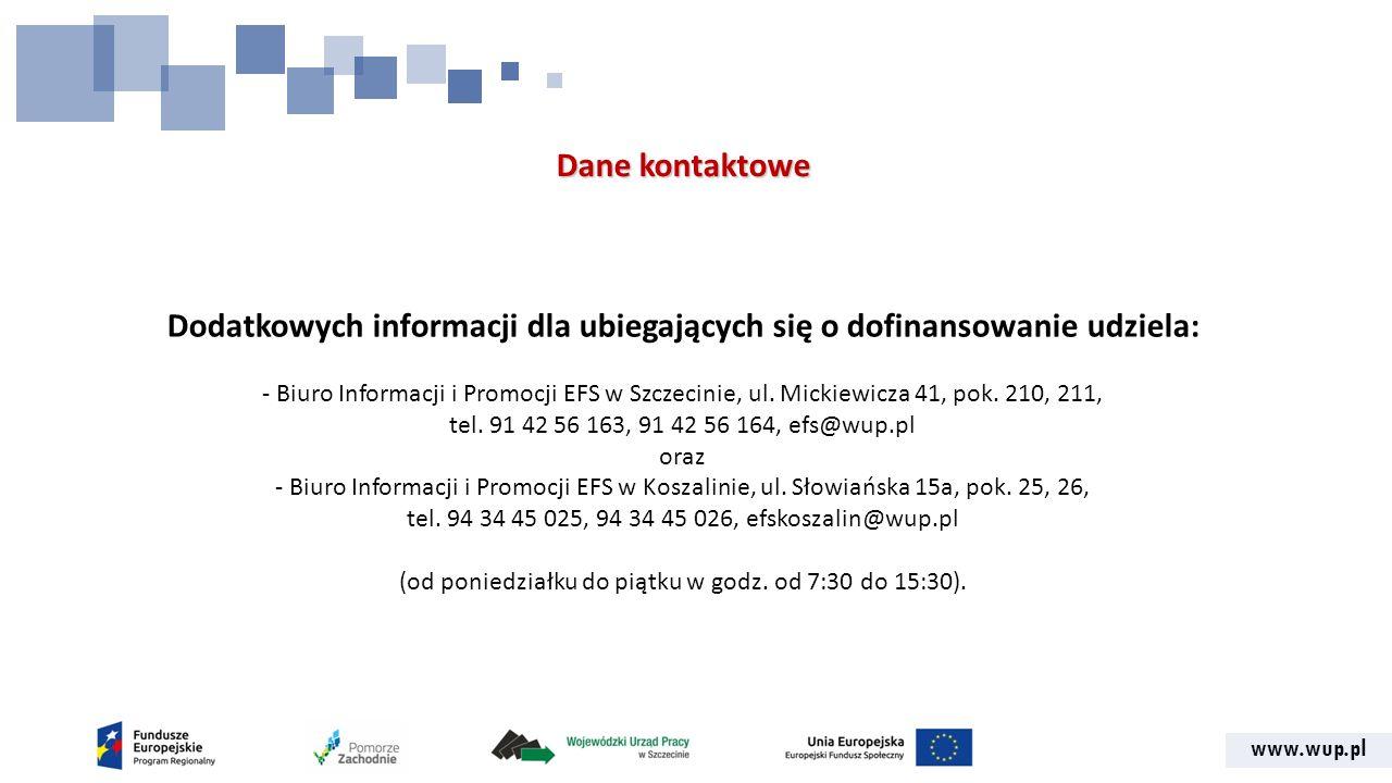 www.wup.pl Dane kontaktowe Dodatkowych informacji dla ubiegających się o dofinansowanie udziela: - Biuro Informacji i Promocji EFS w Szczecinie, ul.