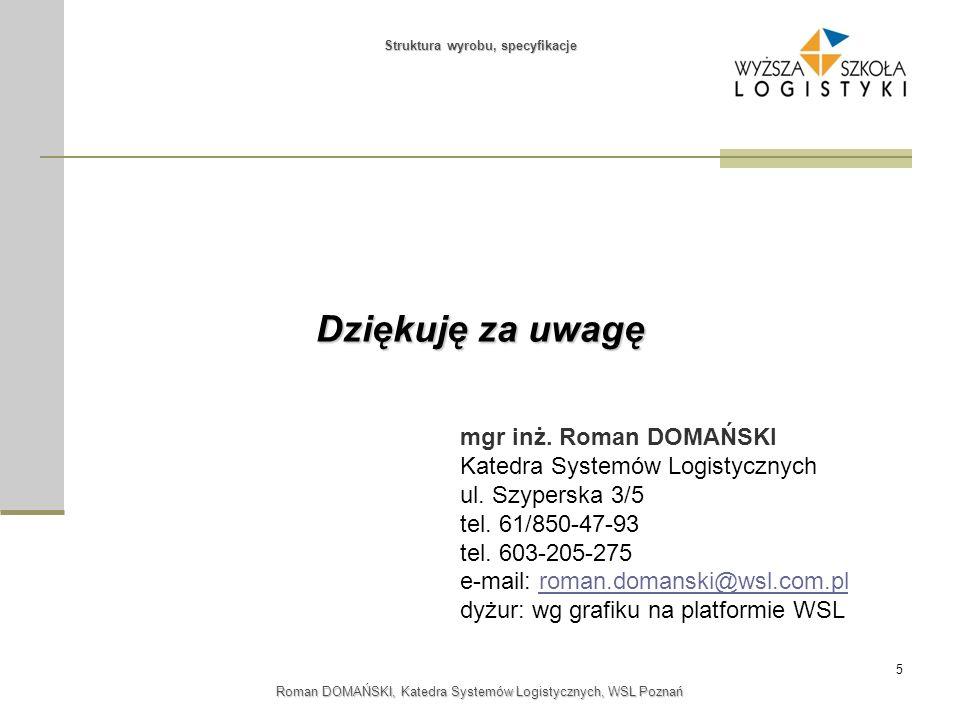 5 Roman DOMAŃSKI, Katedra Systemów Logistycznych, WSL Poznań mgr inż. Roman DOMAŃSKI Katedra Systemów Logistycznych ul. Szyperska 3/5 tel. 61/850-47-9