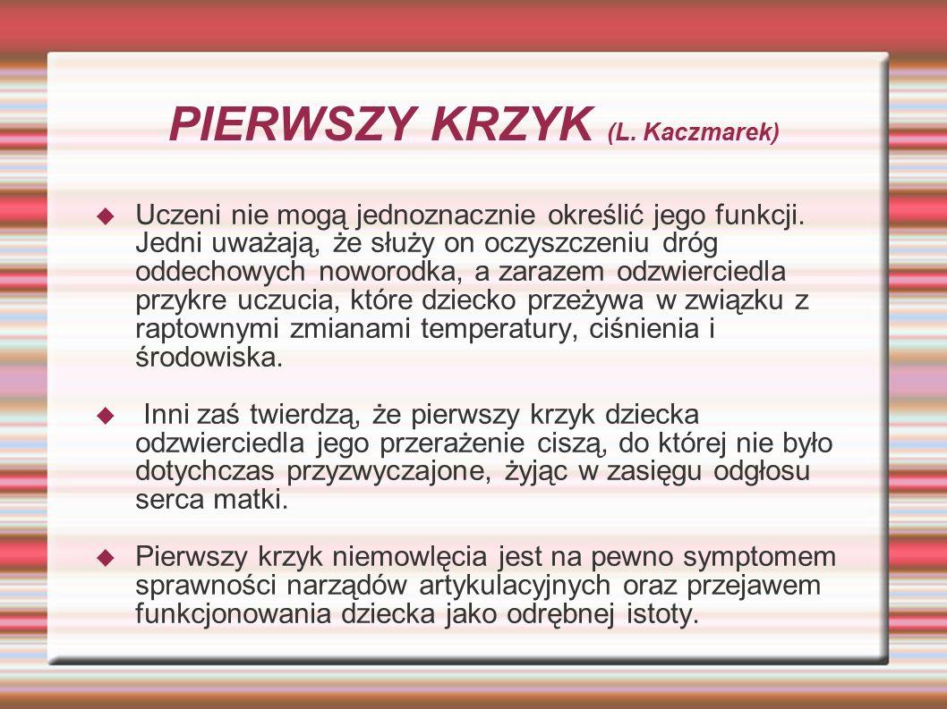 PIERWSZY KRZYK (L. Kaczmarek)  Uczeni nie mogą jednoznacznie określić jego funkcji. Jedni uważają, że służy on oczyszczeniu dróg oddechowych noworodk