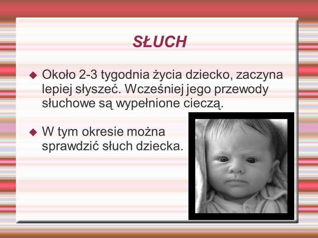 SŁUCH  Około 2-3 tygodnia życia dziecko, zaczyna lepiej słyszeć. Wcześniej jego przewody słuchowe są wypełnione cieczą.  W tym okresie można sprawdz