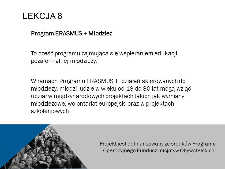 LEKCJA 8 Program ERASMUS + Młodzież To część programu zajmująca się wspieraniem edukacji pozaformalnej młodzieży.