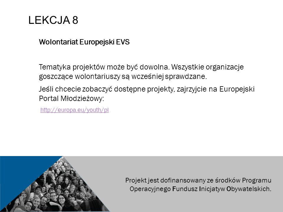LEKCJA 8 Wolontariat Europejski EVS Tematyka projektów może być dowolna.