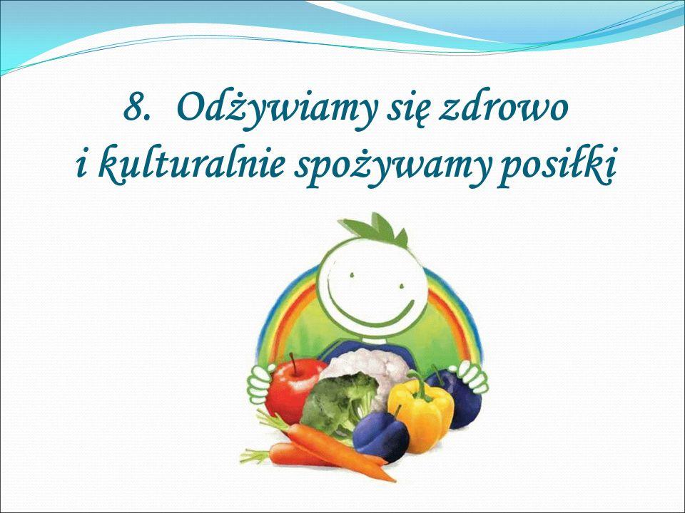8. Odżywiamy się zdrowo i kulturalnie spożywamy posiłki