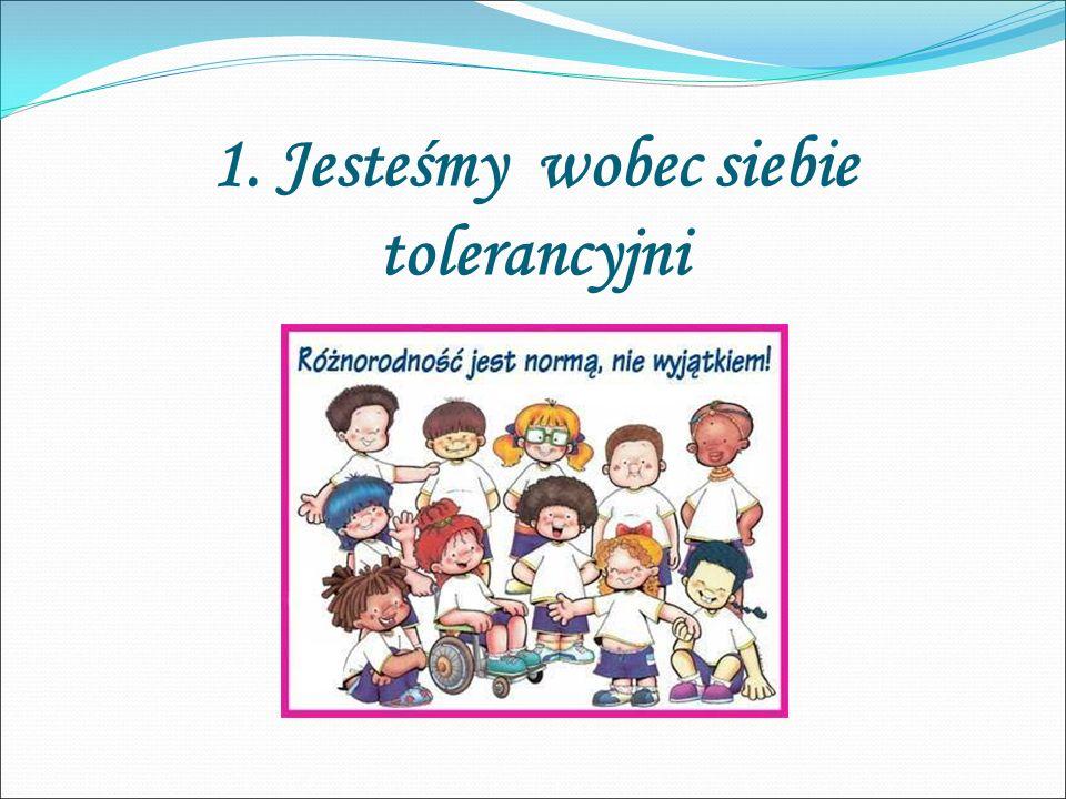 1. Jesteśmy wobec siebie tolerancyjni
