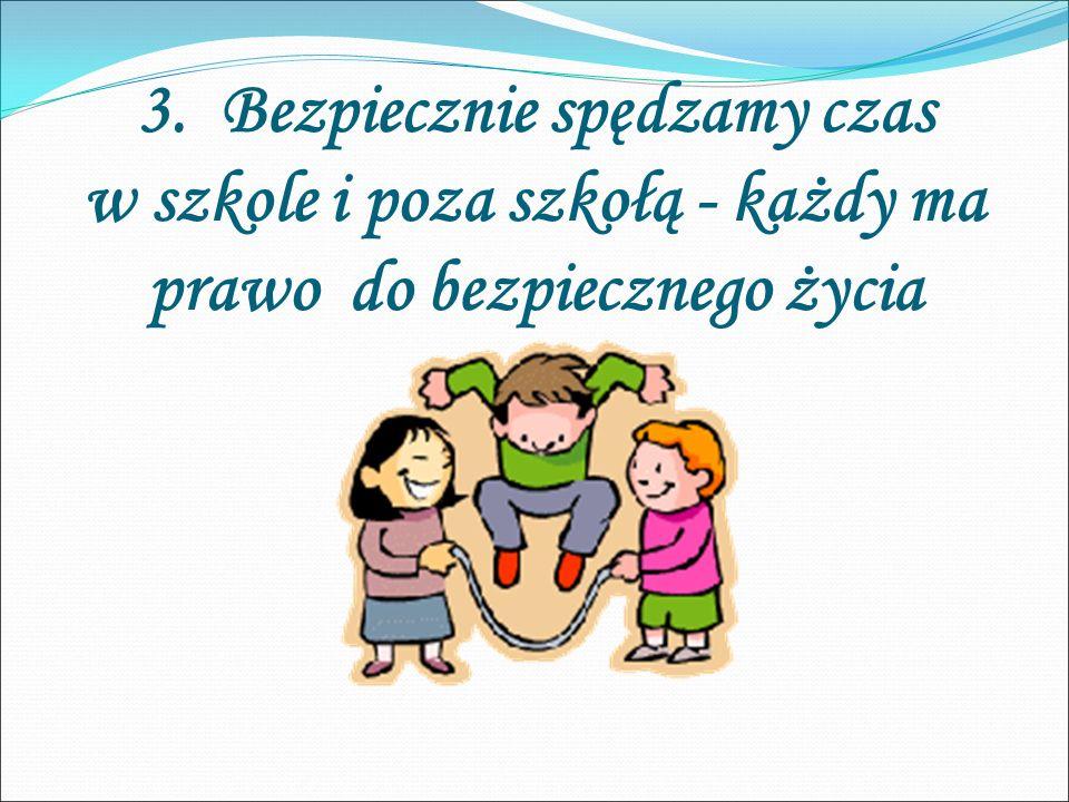 3. Bezpiecznie spędzamy czas w szkole i poza szkołą - każdy ma prawo do bezpiecznego życia