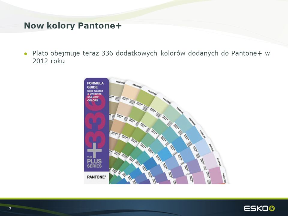 3 Now kolory Pantone+ ●Plato obejmuje teraz 336 dodatkowych kolorów dodanych do Pantone+ w 2012 roku