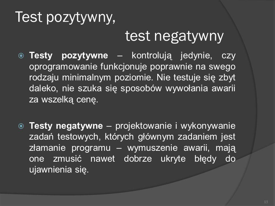 Test pozytywny, test negatywny  Testy pozytywne – kontrolują jedynie, czy oprogramowanie funkcjonuje poprawnie na swego rodzaju minimalnym poziomie.
