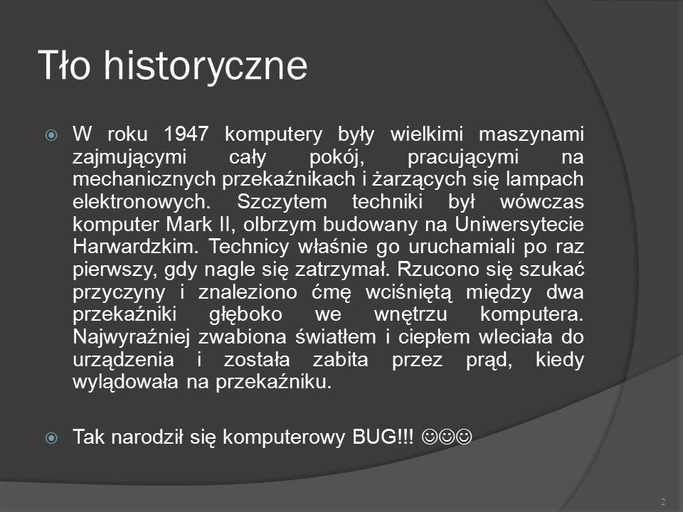 Tło historyczne  W roku 1947 komputery były wielkimi maszynami zajmującymi cały pokój, pracującymi na mechanicznych przekaźnikach i żarzących się lam