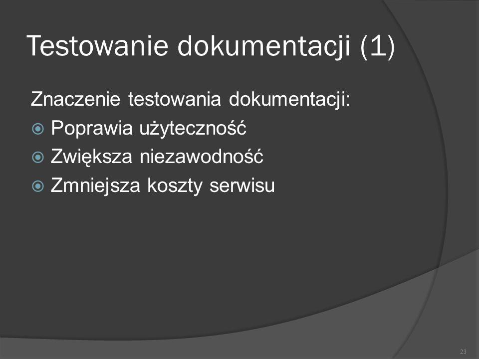 Testowanie dokumentacji (1) Znaczenie testowania dokumentacji:  Poprawia użyteczność  Zwiększa niezawodność  Zmniejsza koszty serwisu 23