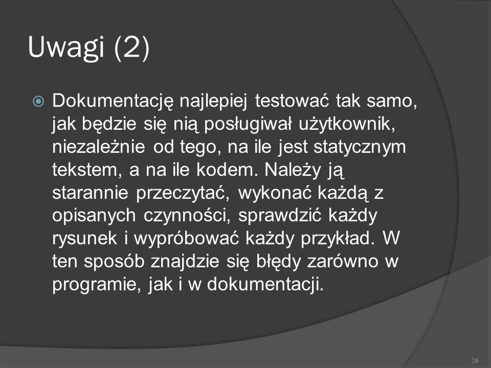 Uwagi (2)  Dokumentację najlepiej testować tak samo, jak będzie się nią posługiwał użytkownik, niezależnie od tego, na ile jest statycznym tekstem, a