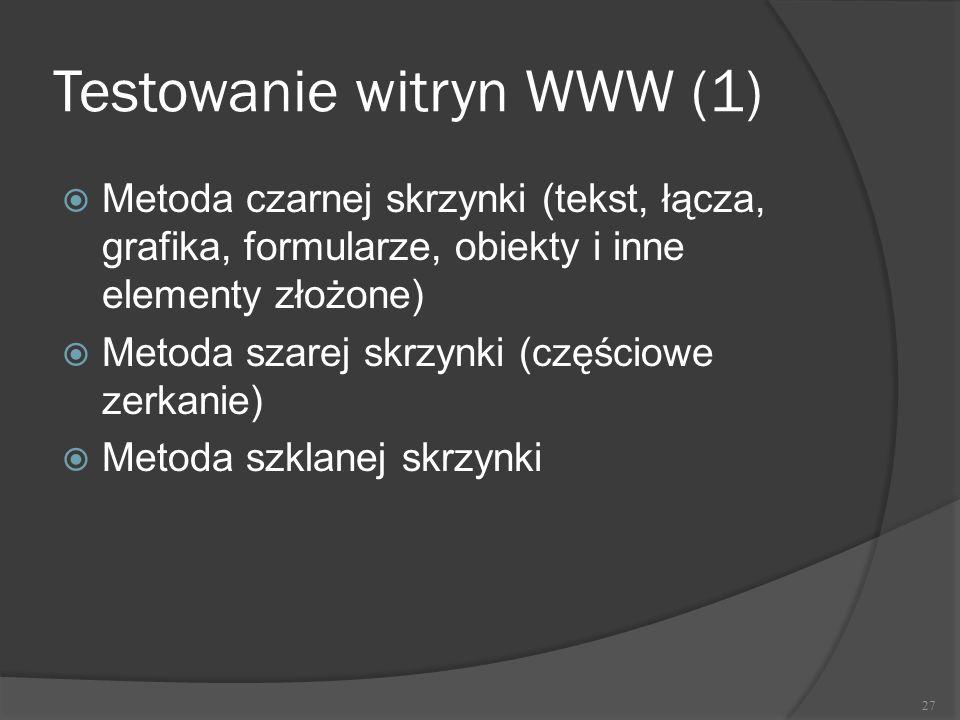 Testowanie witryn WWW (1)  Metoda czarnej skrzynki (tekst, łącza, grafika, formularze, obiekty i inne elementy złożone)  Metoda szarej skrzynki (czę