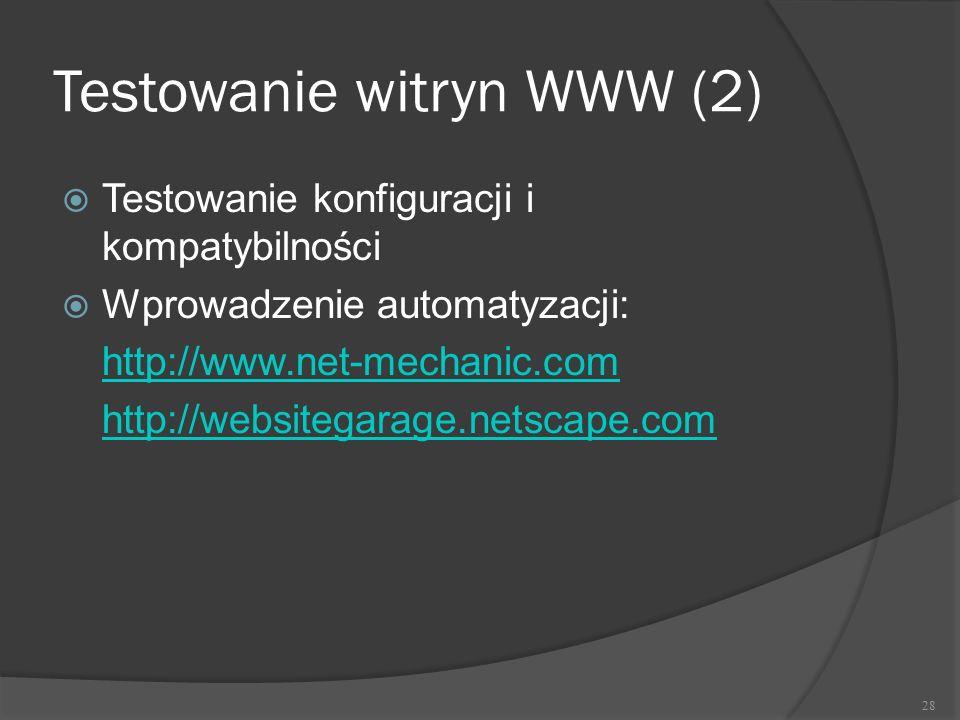 Testowanie witryn WWW (2)  Testowanie konfiguracji i kompatybilności  Wprowadzenie automatyzacji: http://www.net-mechanic.com http://websitegarage.n