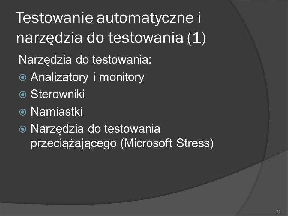 Testowanie automatyczne i narzędzia do testowania (1) Narzędzia do testowania:  Analizatory i monitory  Sterowniki  Namiastki  Narzędzia do testow