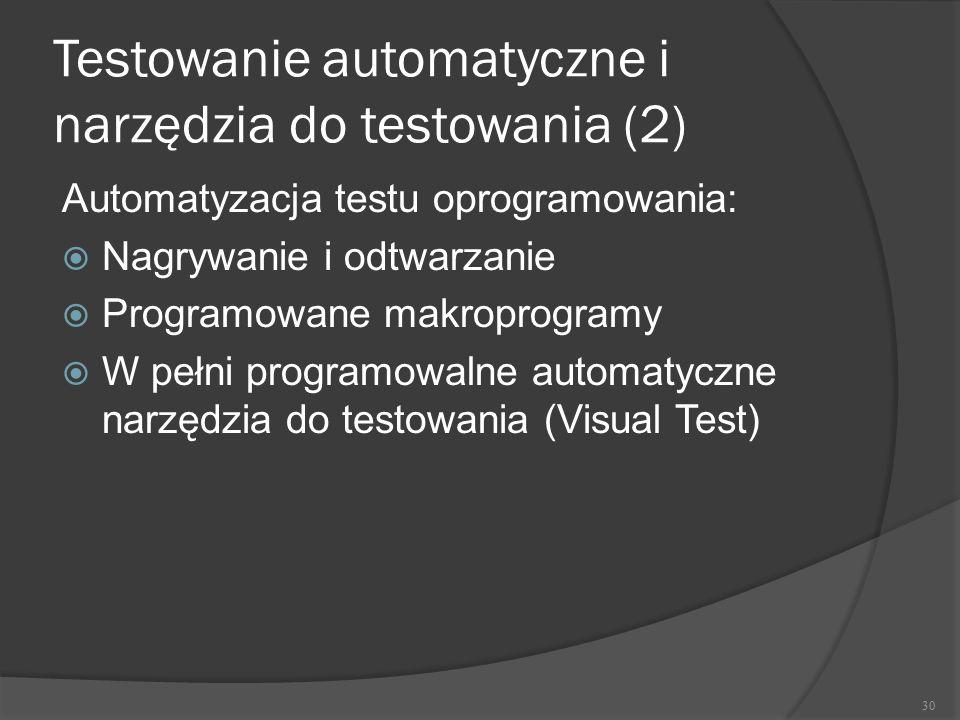 Testowanie automatyczne i narzędzia do testowania (2) Automatyzacja testu oprogramowania:  Nagrywanie i odtwarzanie  Programowane makroprogramy  W
