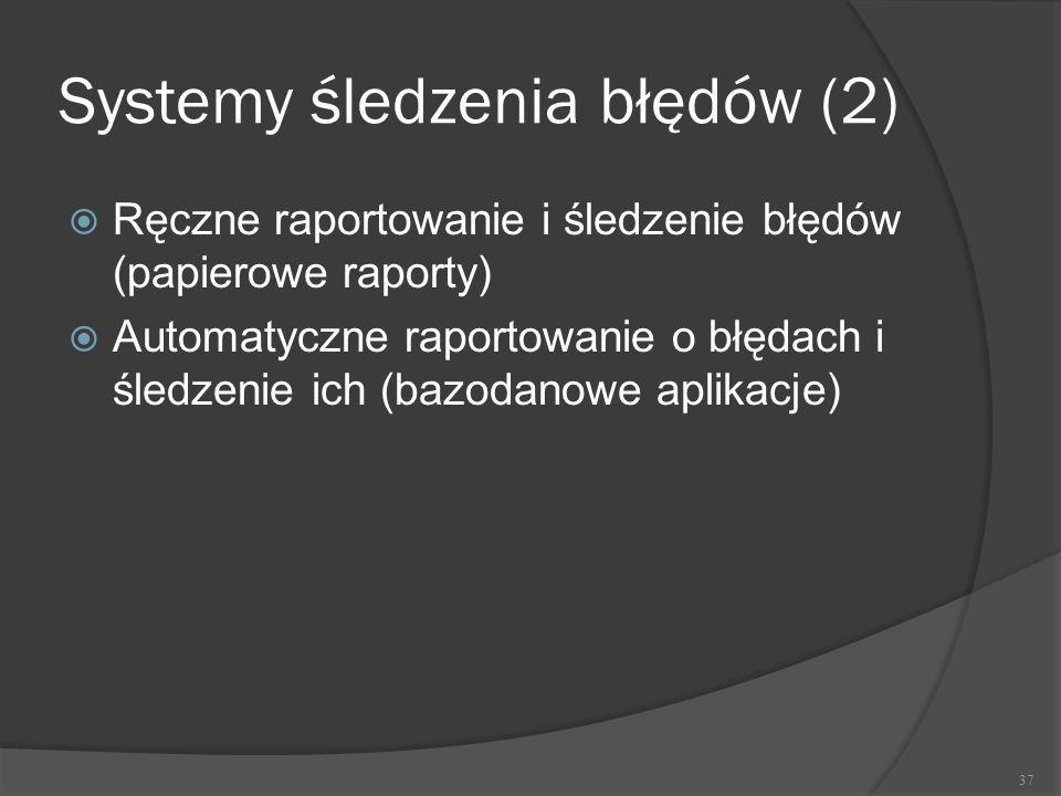 Systemy śledzenia błędów (2)  Ręczne raportowanie i śledzenie błędów (papierowe raporty)  Automatyczne raportowanie o błędach i śledzenie ich (bazod
