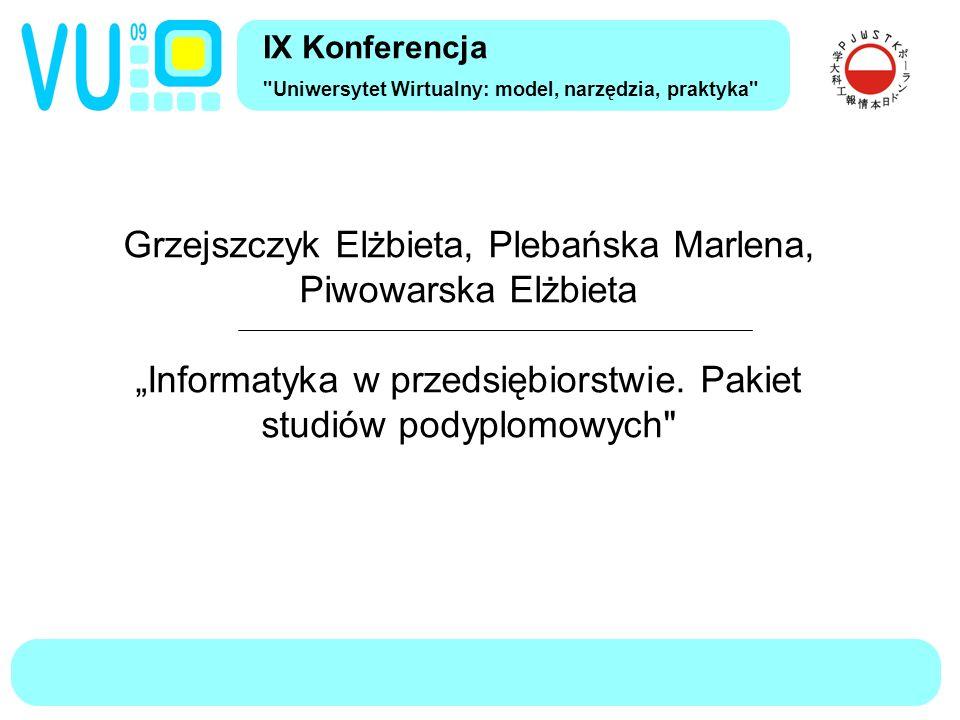 """IX Konferencja Uniwersytet Wirtualny: model, narzędzia, praktyka Grzejszczyk Elżbieta, Plebańska Marlena, Piwowarska Elżbieta """"Informatyka w przedsiębiorstwie."""
