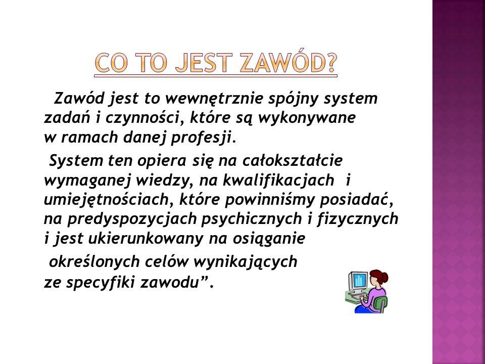 Zawód jest to wewnętrznie spójny system zadań i czynności, które są wykonywane w ramach danej profesji.