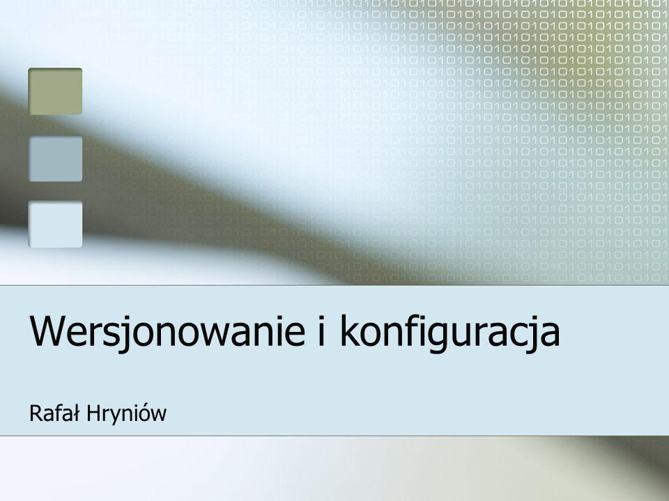 Wersjonowanie i konfiguracja Rafał Hryniów
