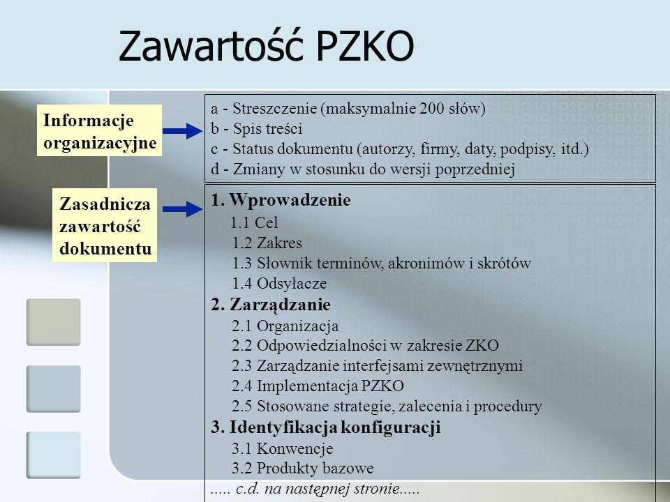 Zawartość PZKO a - Streszczenie (maksymalnie 200 słów) b - Spis treści c - Status dokumentu (autorzy, firmy, daty, podpisy, itd.) d - Zmiany w stosunku do wersji poprzedniej Informacje organizacyjne 1.