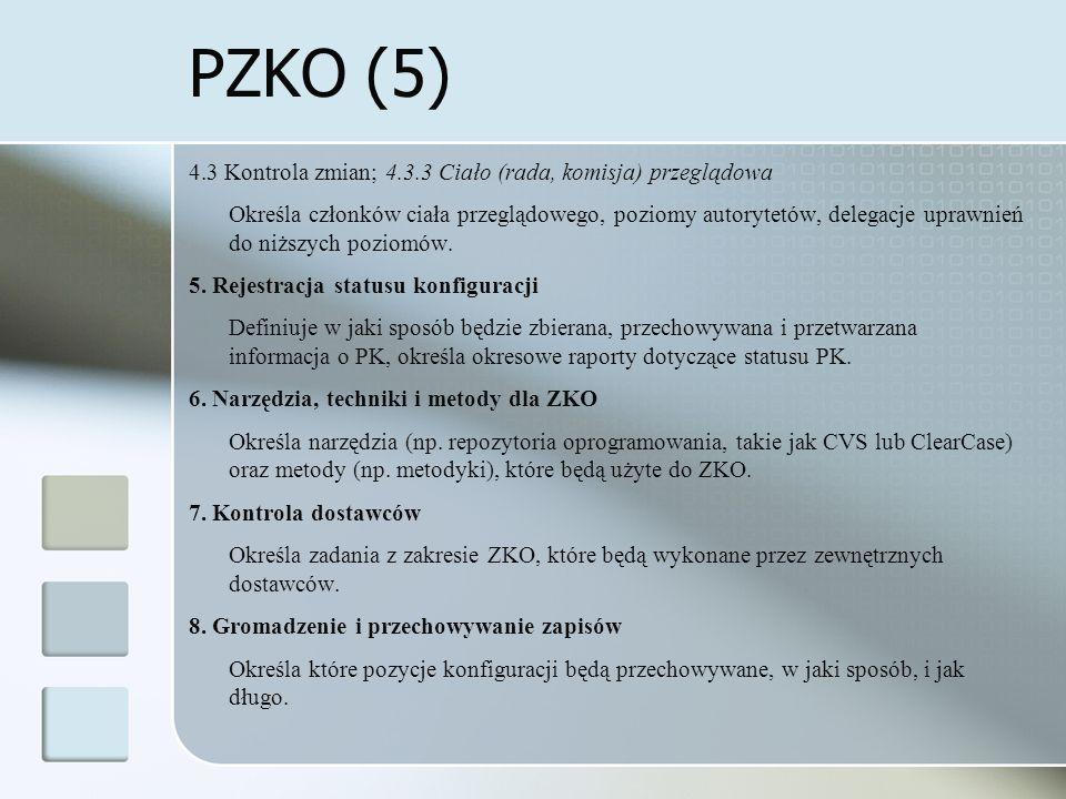 PZKO (5) 4.3 Kontrola zmian; 4.3.3 Ciało (rada, komisja) przeglądowa Określa członków ciała przeglądowego, poziomy autorytetów, delegacje uprawnień do niższych poziomów.