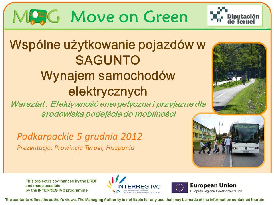 Your logo Here Wspólne użytkowanie pojazdów w SAGUNTO Wynajem samochodów elektrycznych Warsztat : Efektywność energetyczna i przyjazne dla środowiska podejście do mobilności Podkarpackie 5 grudnia 2012 Prezentacja: Prowincja Teruel, Hiszpania