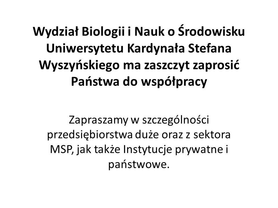 Wydział Biologii i Nauk o Środowisku Uniwersytetu Kardynała Stefana Wyszyńskiego ma zaszczyt zaprosić Państwa do współpracy Zapraszamy w szczególności przedsiębiorstwa duże oraz z sektora MSP, jak także Instytucje prywatne i państwowe.