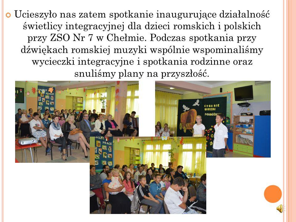 Ucieszyło nas zatem spotkanie inaugurujące działalność świetlicy integracyjnej dla dzieci romskich i polskich przy ZSO Nr 7 w Chełmie.