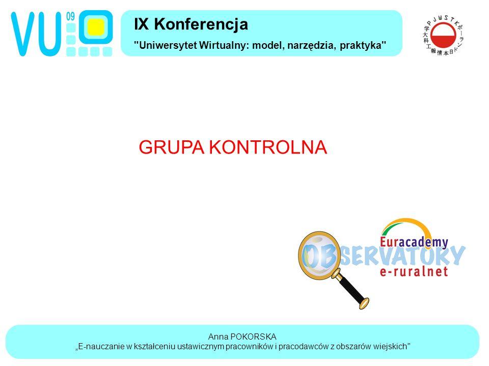 """Anna POKORSKA """"E-nauczanie w kształceniu ustawicznym pracowników i pracodawców z obszarów wiejskich IX Konferencja Uniwersytet Wirtualny: model, narzędzia, praktyka GRUPA KONTROLNA"""