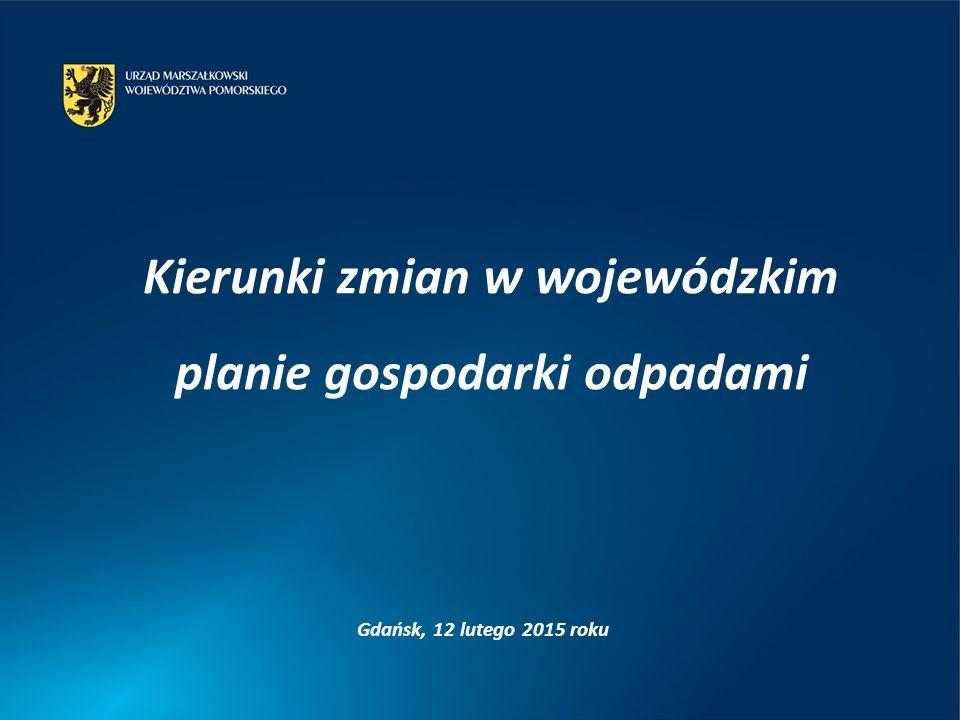 Gdańsk, 12 lutego 2015 roku Kierunki zmian w wojewódzkim planie gospodarki odpadami