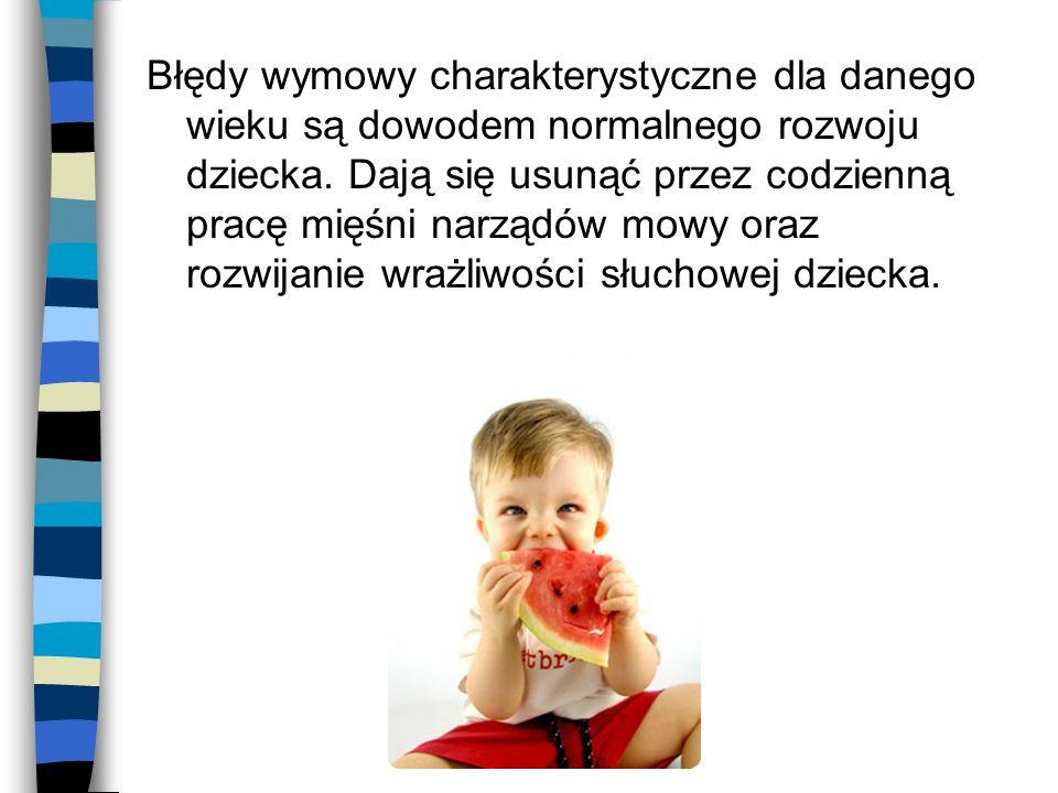 Błędy wymowy charakterystyczne dla danego wieku są dowodem normalnego rozwoju dziecka. Dają się usunąć przez codzienną pracę mięśni narządów mowy oraz