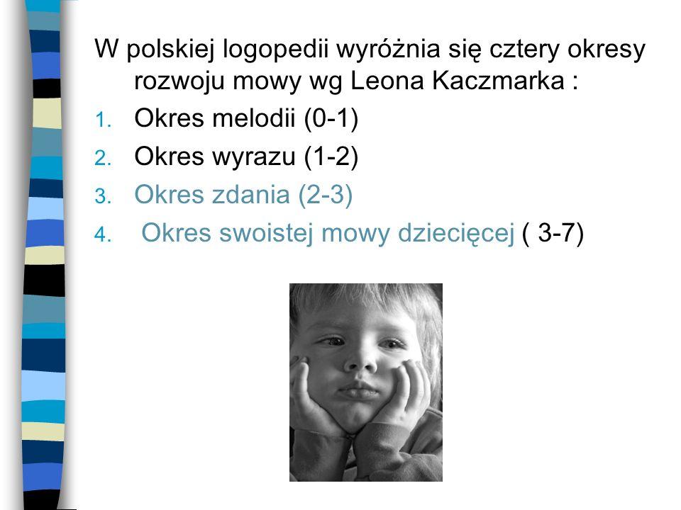 W polskiej logopedii wyróżnia się cztery okresy rozwoju mowy wg Leona Kaczmarka : 1. Okres melodii (0-1) 2. Okres wyrazu (1-2) 3. Okres zdania (2-3) 4