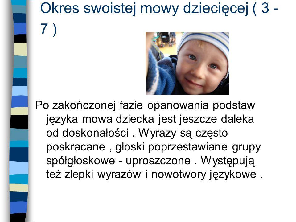 Okres swoistej mowy dziecięcej ( 3 - 7 ) A oto przykłady swoistej mowy dziecięcej wg L.