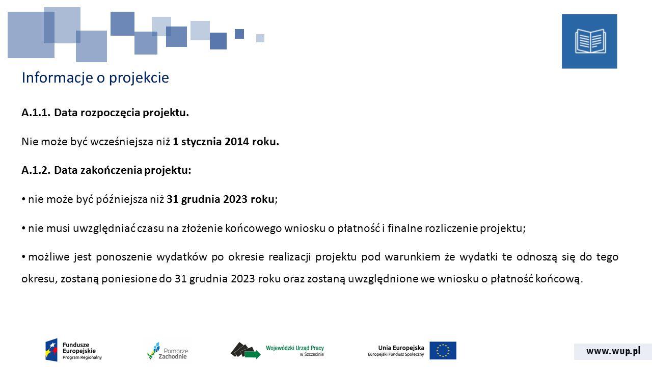 www.wup.pl Informacje o projekcie A.1.1. Data rozpoczęcia projektu.