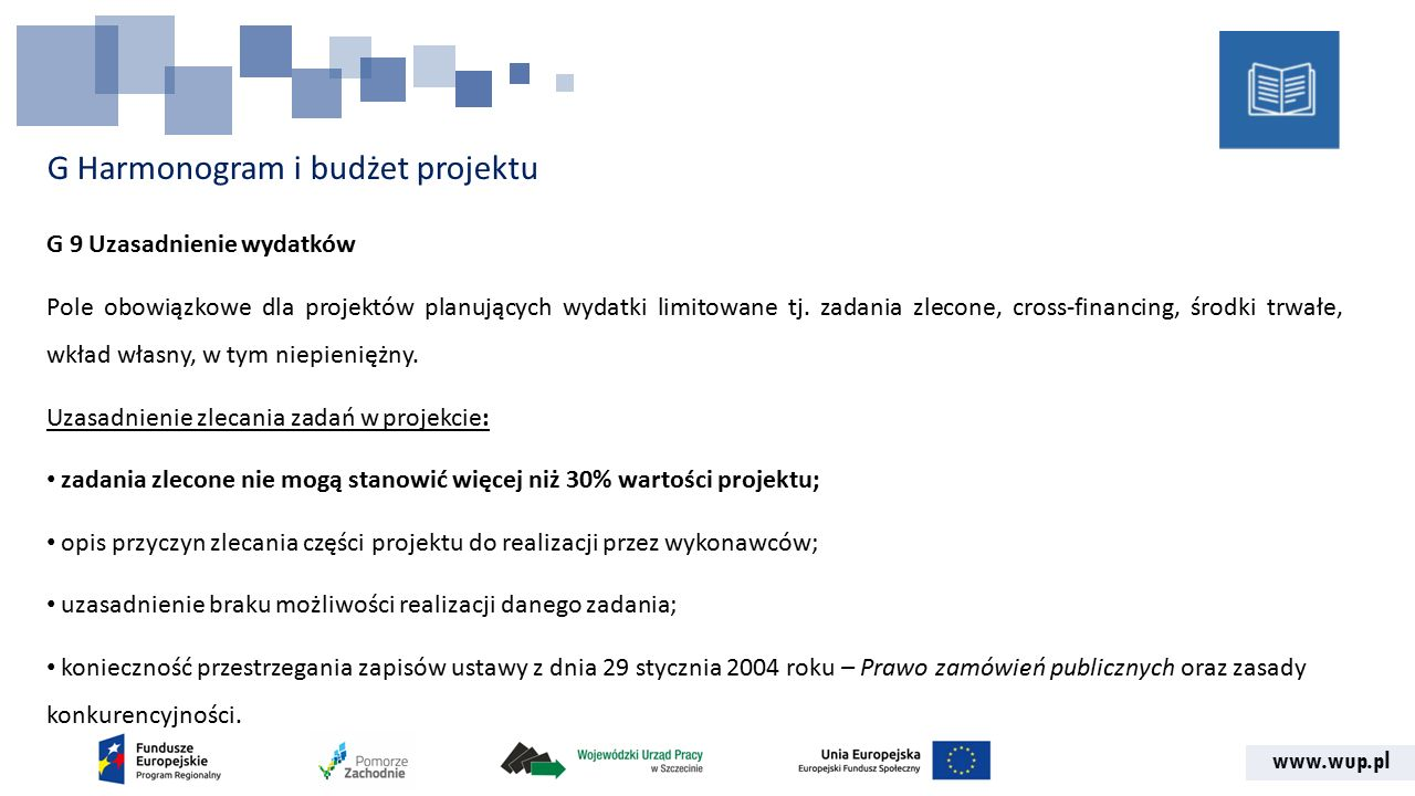 www.wup.pl G Harmonogram i budżet projektu G 9 Uzasadnienie wydatków Pole obowiązkowe dla projektów planujących wydatki limitowane tj.