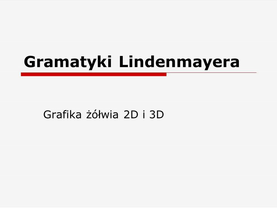 Gramatyki Lindenmayera Grafika żółwia 2D i 3D