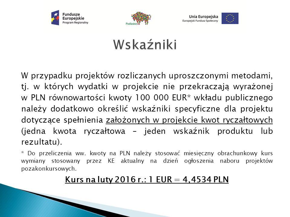 W przypadku projektów rozliczanych uproszczonymi metodami, tj. w których wydatki w projekcie nie przekraczają wyrażonej w PLN równowartości kwoty 100