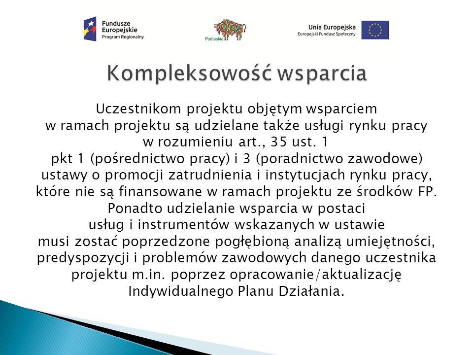 Uczestnikom projektu objętym wsparciem w ramach projektu są udzielane także usługi rynku pracy w rozumieniu art., 35 ust.