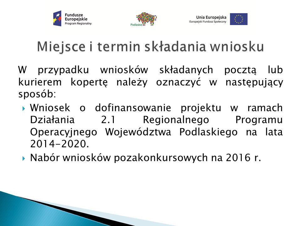 W przypadku wniosków składanych pocztą lub kurierem kopertę należy oznaczyć w następujący sposób:  Wniosek o dofinansowanie projektu w ramach Działania 2.1 Regionalnego Programu Operacyjnego Województwa Podlaskiego na lata 2014-2020.