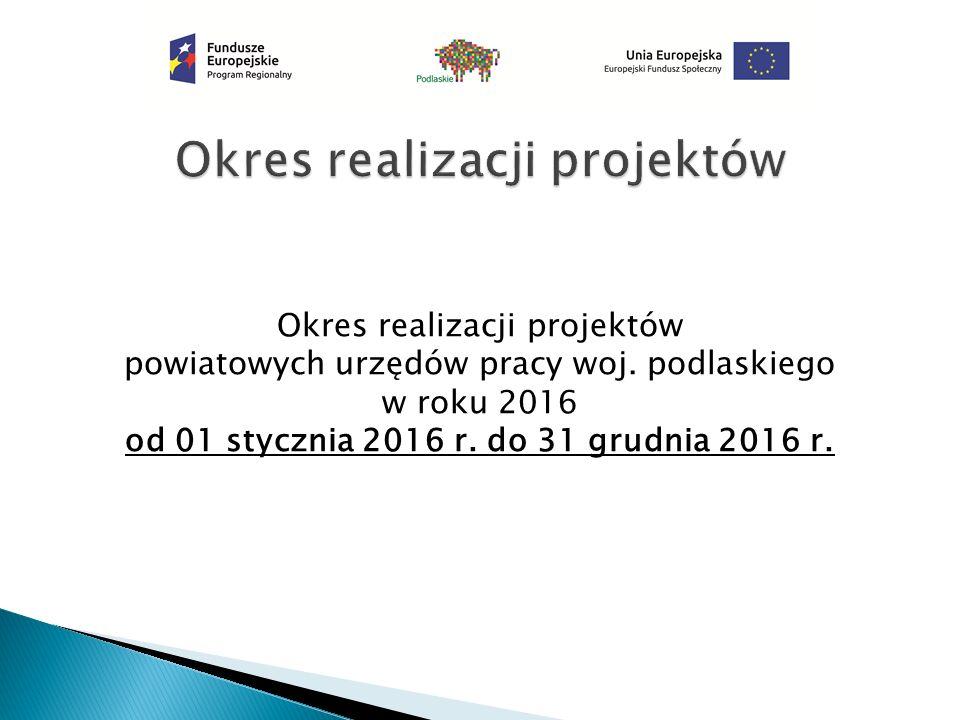 Okres realizacji projektów powiatowych urzędów pracy woj. podlaskiego w roku 2016 od 01 stycznia 2016 r. do 31 grudnia 2016 r.