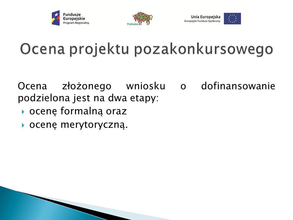 Ocena złożonego wniosku o dofinansowanie podzielona jest na dwa etapy:  ocenę formalną oraz  ocenę merytoryczną.