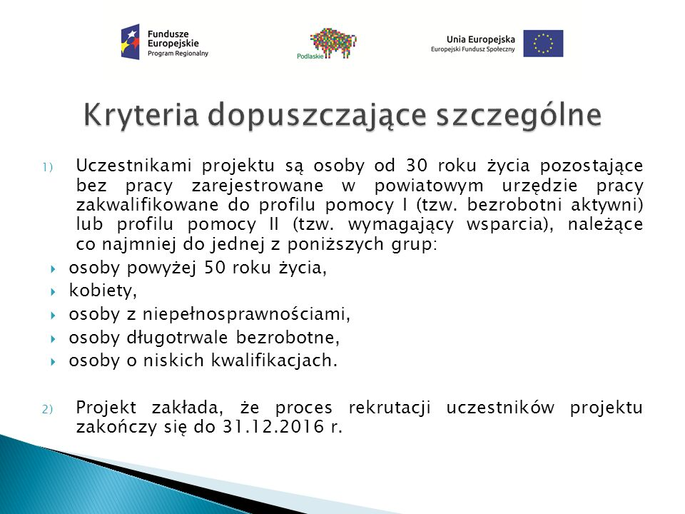 1) Uczestnikami projektu są osoby od 30 roku życia pozostające bez pracy zarejestrowane w powiatowym urzędzie pracy zakwalifikowane do profilu pomocy I (tzw.