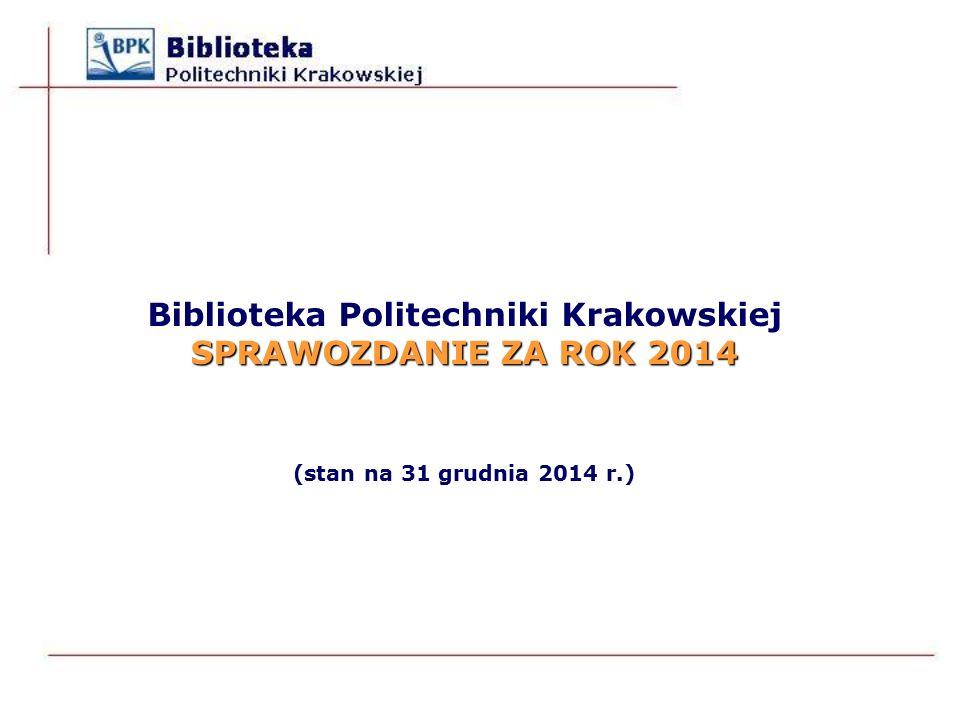 SPRAWOZDANIE ZA ROK 2014 Biblioteka Politechniki Krakowskiej SPRAWOZDANIE ZA ROK 2014 (stan na 31 grudnia 2014 r.)