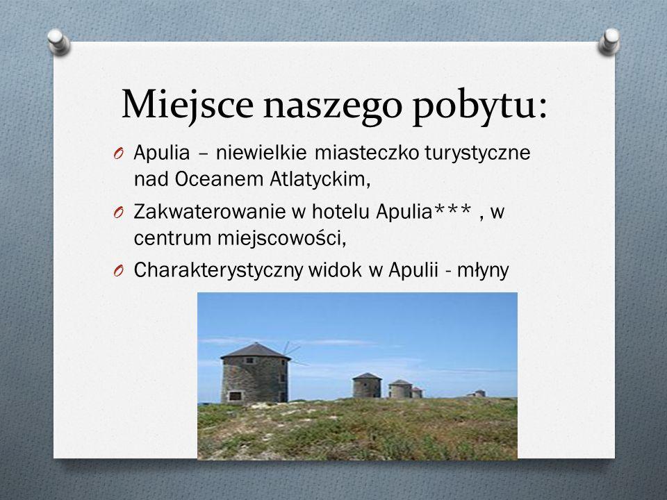 Miejsce naszego pobytu: O Apulia – niewielkie miasteczko turystyczne nad Oceanem Atlatyckim, O Zakwaterowanie w hotelu Apulia***, w centrum miejscowoś