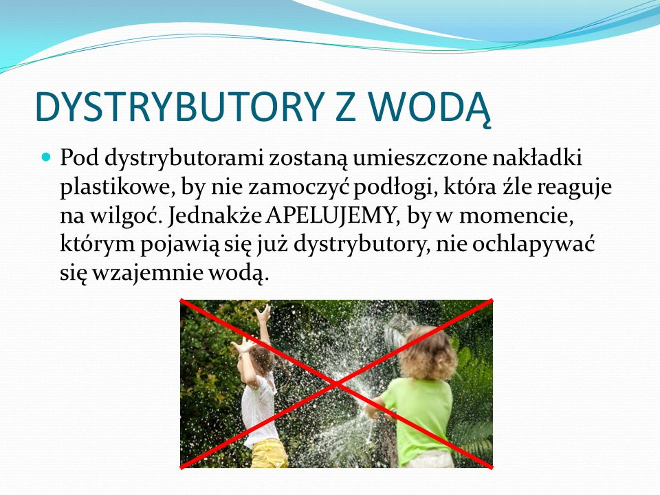 DYSTRYBUTORY Z WODĄ Pod dystrybutorami zostaną umieszczone nakładki plastikowe, by nie zamoczyć podłogi, która źle reaguje na wilgoć.