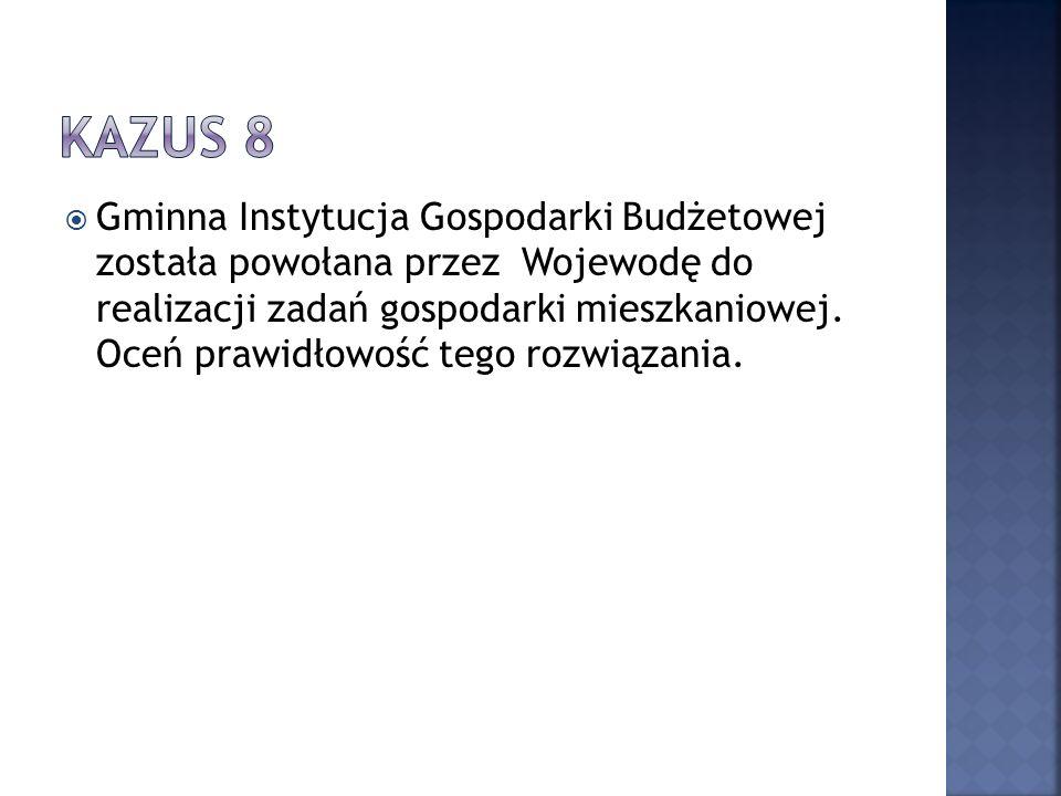  Gminna Instytucja Gospodarki Budżetowej została powołana przez Wojewodę do realizacji zadań gospodarki mieszkaniowej. Oceń prawidłowość tego rozwiąz