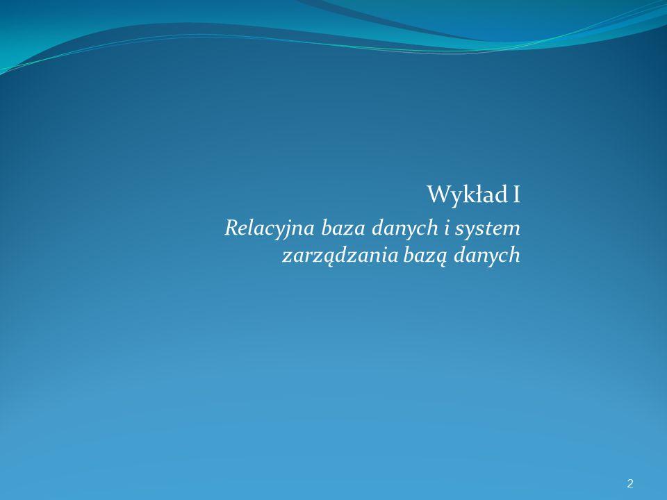 Wykład I Relacyjna baza danych i system zarządzania bazą danych 2