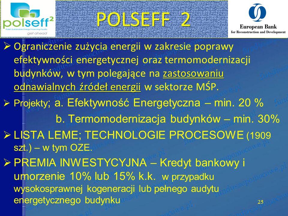 POLSEFF 2 zastosowaniu odnawialnych źródeł energii  Ograniczenie zużycia energii w zakresie poprawy efektywności energetycznej oraz termomodernizacji budynków, w tym polegające na zastosowaniu odnawialnych źródeł energii w sektorze MŚP.