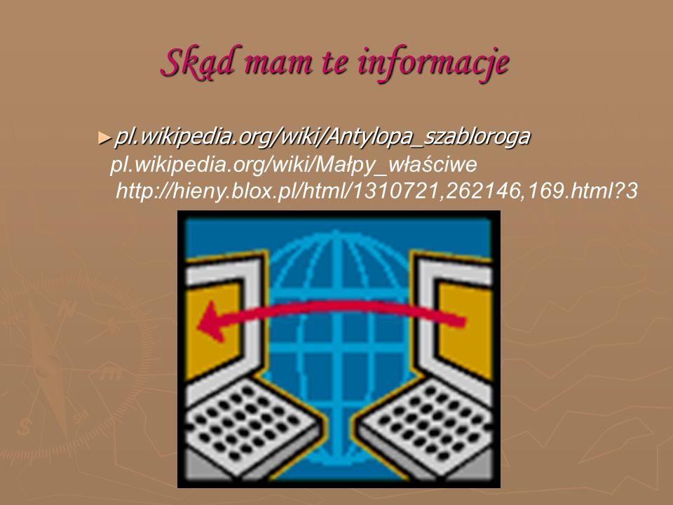 Skąd mam te informacje ► pl.wikipedia.org/wiki/Antylopa_szabloroga pl.wikipedia.org/wiki/Małpy_właściwe http://hieny.blox.pl/html/1310721,262146,169.html?3